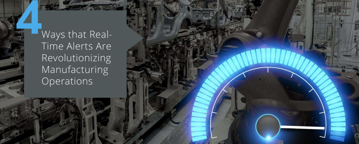 4 ways that real-time alerts are revolutionizing manufacturing operations